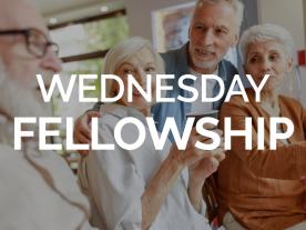 Wednesday Fellowship